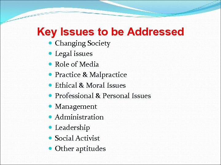 Key Issues to be Addressed Changing Society Legal issues Role of Media Practice &