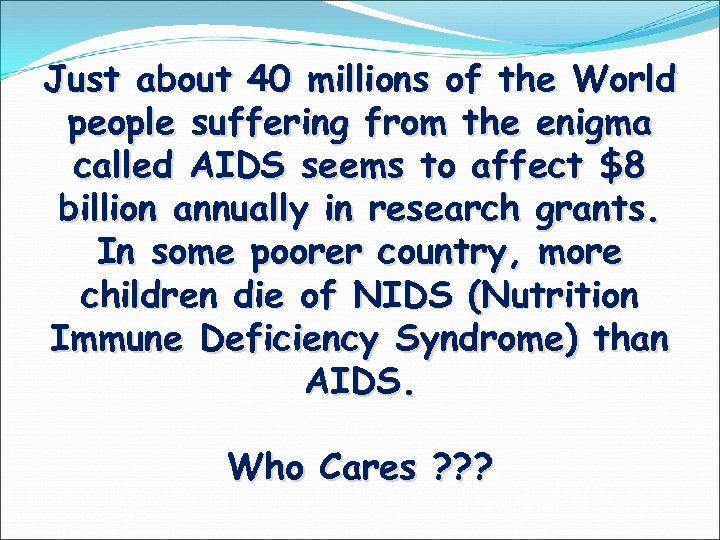 Just about 40 millions of the World people suffering from the enigma called AIDS