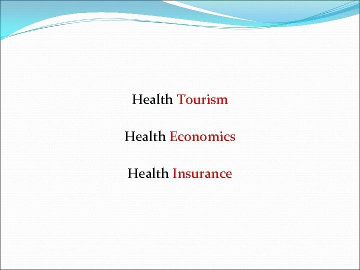Health Tourism Health Economics Health Insurance