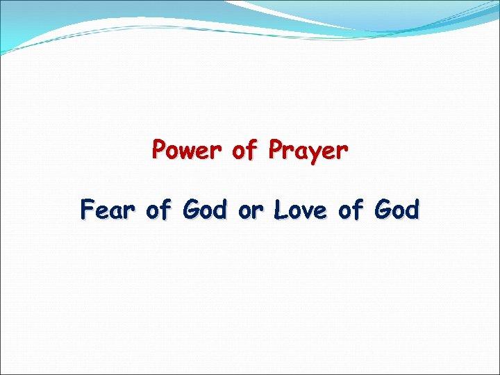 Power of Prayer Fear of God or Love of God