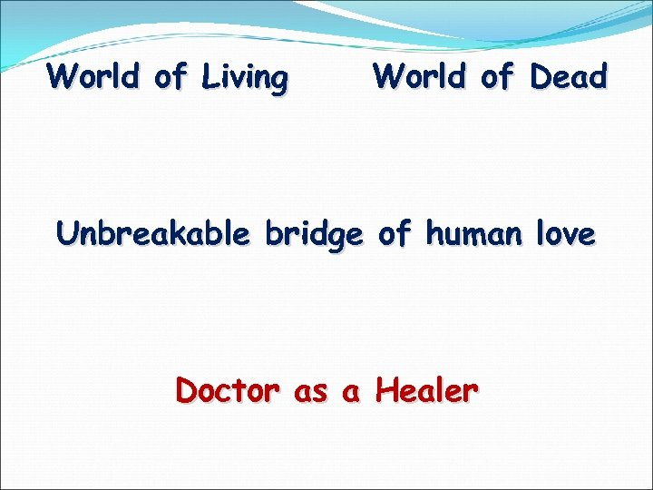 World of Living World of Dead Unbreakable bridge of human love Doctor as a
