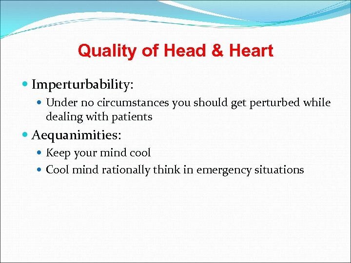 Quality of Head & Heart Imperturbability: Under no circumstances you should get perturbed while
