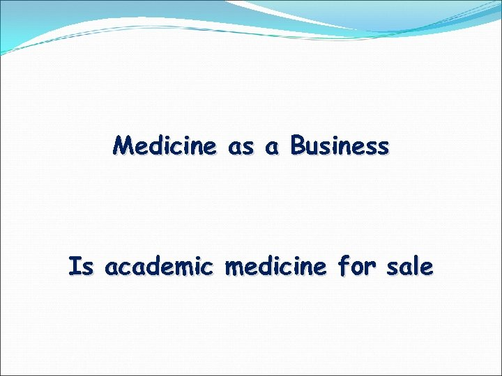 Medicine as a Business Is academic medicine for sale