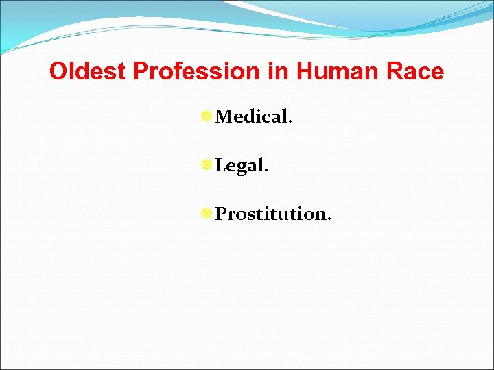 Oldest Profession in Human Race ¯Medical. ¯Legal. ¯Prostitution.