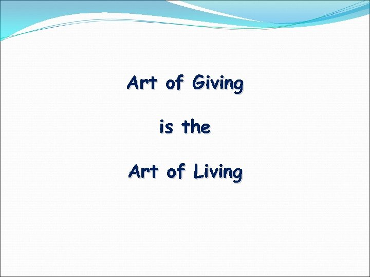Art of Giving is the Art of Living
