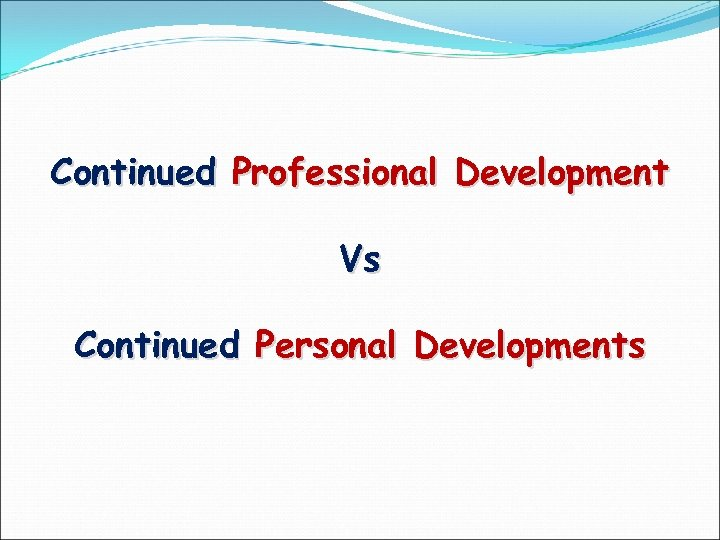 Continued Professional Development Vs Continued Personal Developments