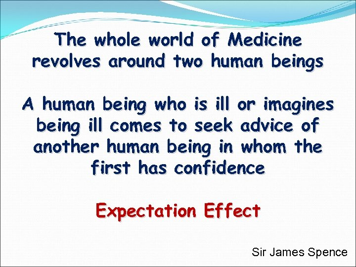 The whole world of Medicine revolves around two human beings A human being who