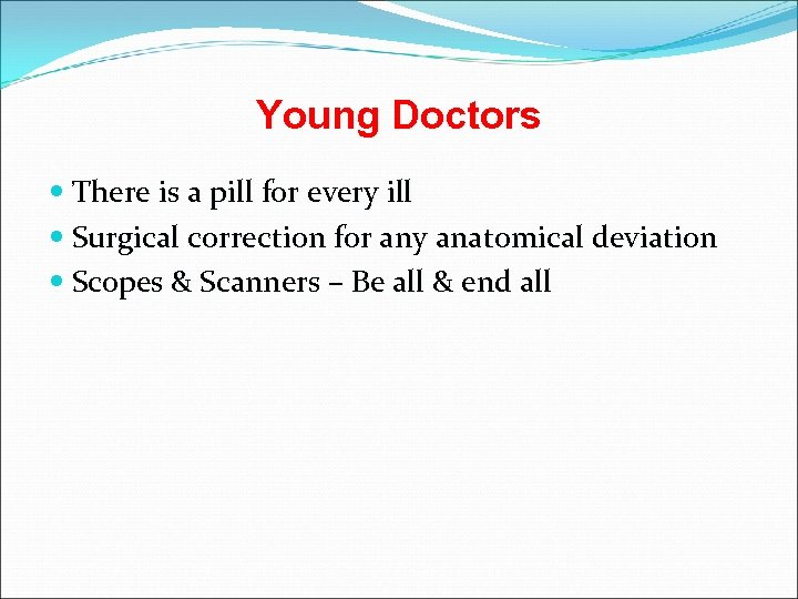 Young Doctors There is a pill for every ill Surgical correction for any anatomical