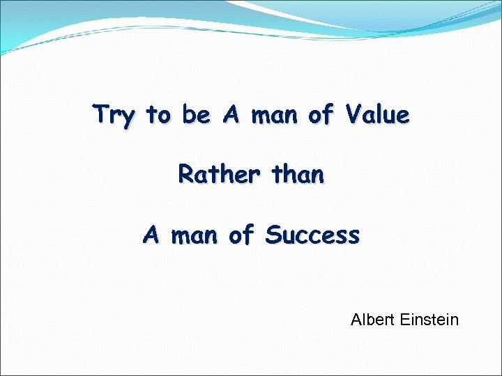 Try to be A man of Value Rather than A man of Success Albert