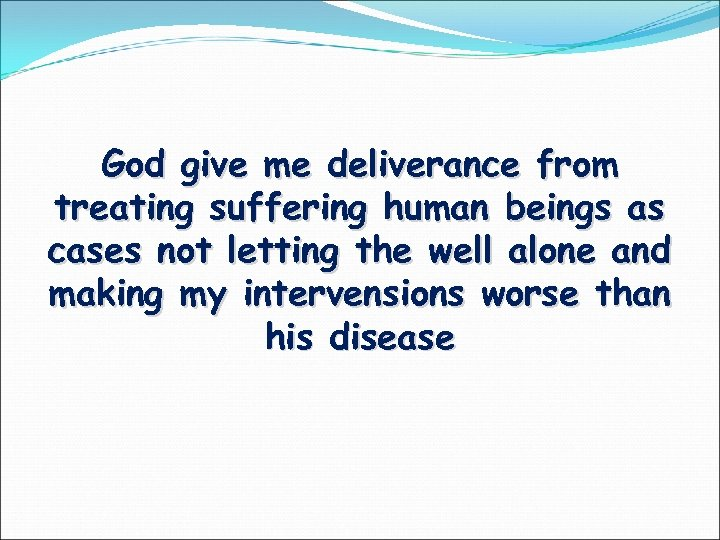 God give me deliverance from treating suffering human beings as cases not letting the