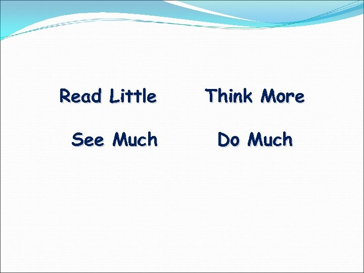 Read Little See Much Think More Do Much