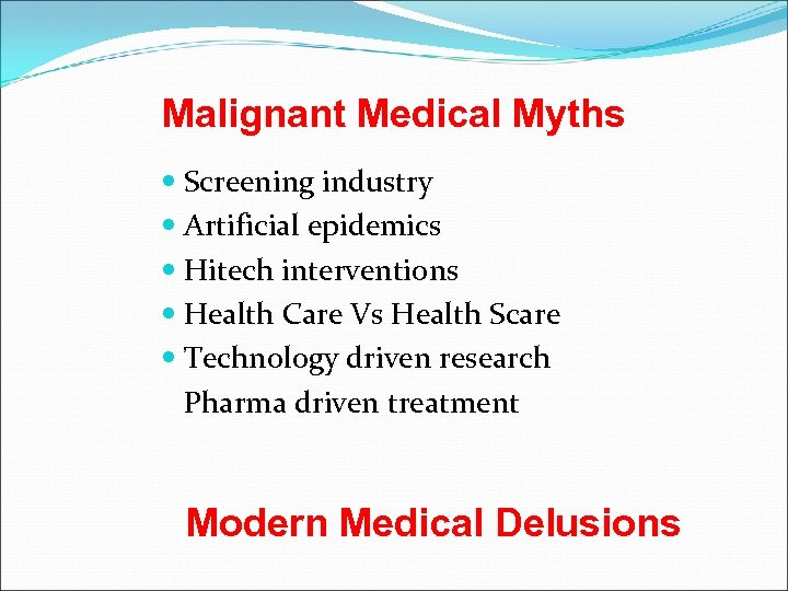 Malignant Medical Myths Screening industry Artificial epidemics Hitech interventions Health Care Vs Health Scare