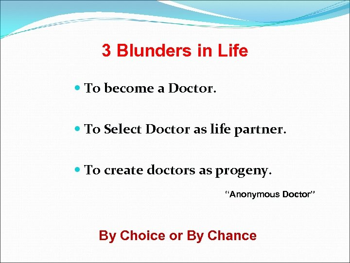 3 Blunders in Life To become a Doctor. To Select Doctor as life partner.