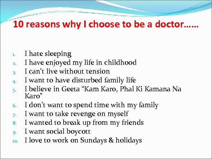 10 reasons why I choose to be a doctor…… 1. 2. 3. 4. 5.