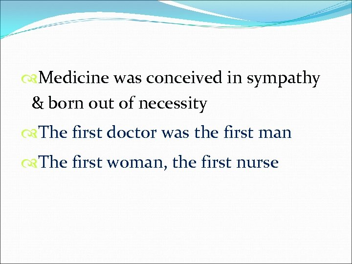 Medicine was conceived in sympathy & born out of necessity The first doctor