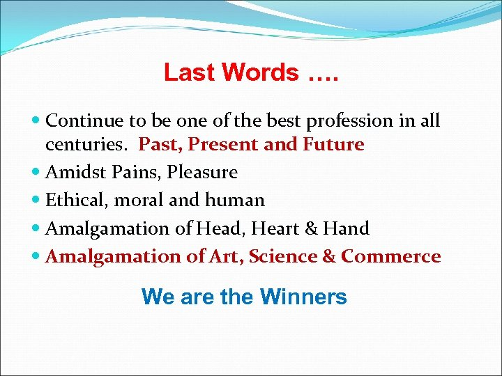 Last Words …. Continue to be one of the best profession in all centuries.