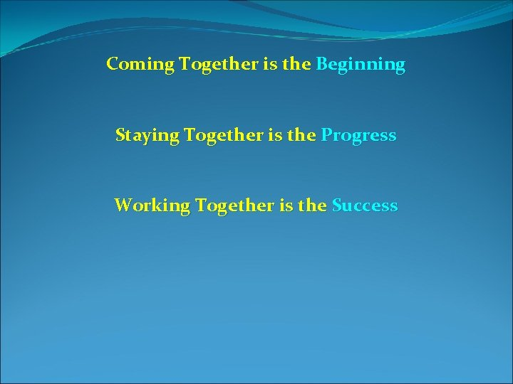 Coming Together is the Beginning Staying Together is the Progress Working Together is the