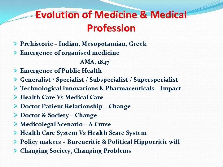 Evolution of Medicine & Medical Profession Ø Prehistoric – Indian, Mesopotamian, Greek Ø Emergence