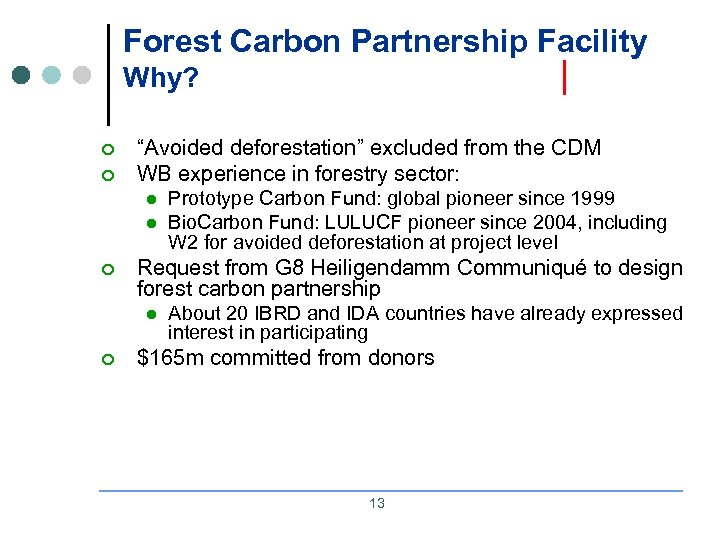 """Forest Carbon Partnership Facility Why? ¢ ¢ """"Avoided deforestation"""" excluded from the CDM WB"""