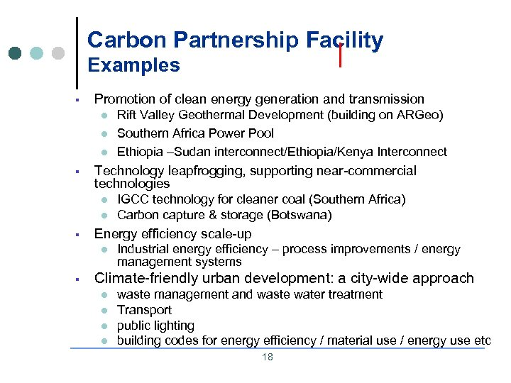 Carbon Partnership Facility Examples § Promotion of clean energy generation and transmission l l