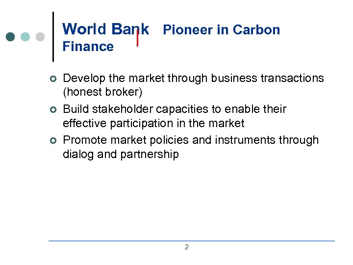 World Bank Pioneer in Carbon Finance ¢ ¢ ¢ Develop the market through business