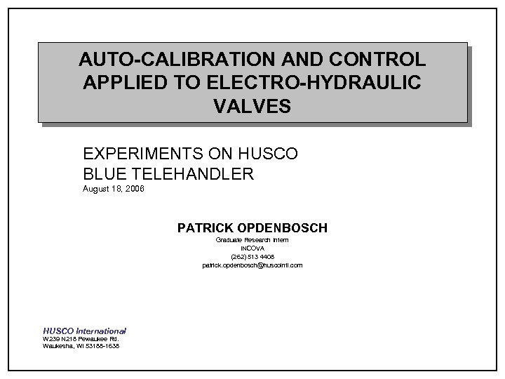 AUTO-CALIBRATION AND CONTROL APPLIED TO ELECTRO-HYDRAULIC VALVES EXPERIMENTS ON HUSCO BLUE TELEHANDLER August 18,