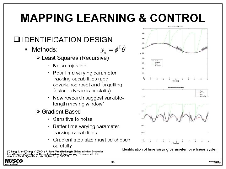 MAPPING LEARNING & CONTROL q IDENTIFICATION DESIGN § Methods: Ø Least Squares (Recursive) ▫