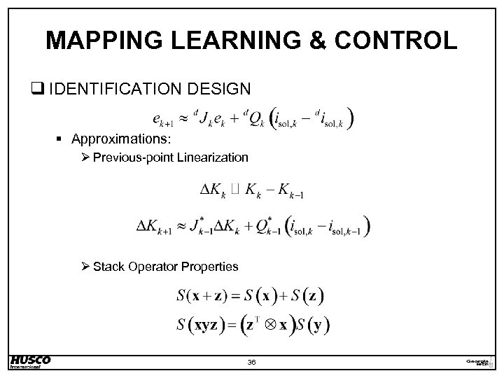 MAPPING LEARNING & CONTROL q IDENTIFICATION DESIGN § Approximations: Ø Previous-point Linearization Ø Stack