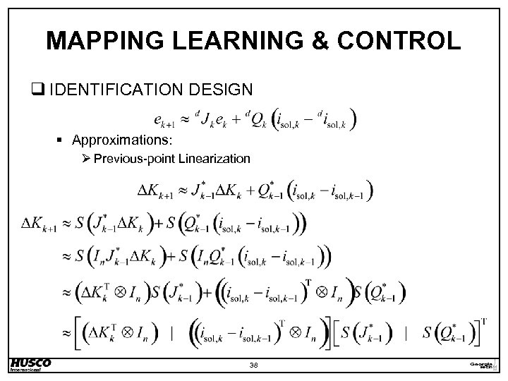 MAPPING LEARNING & CONTROL q IDENTIFICATION DESIGN § Approximations: Ø Previous-point Linearization 38