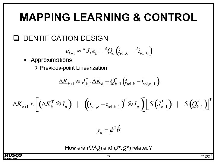 MAPPING LEARNING & CONTROL q IDENTIFICATION DESIGN § Approximations: Ø Previous-point Linearization How are