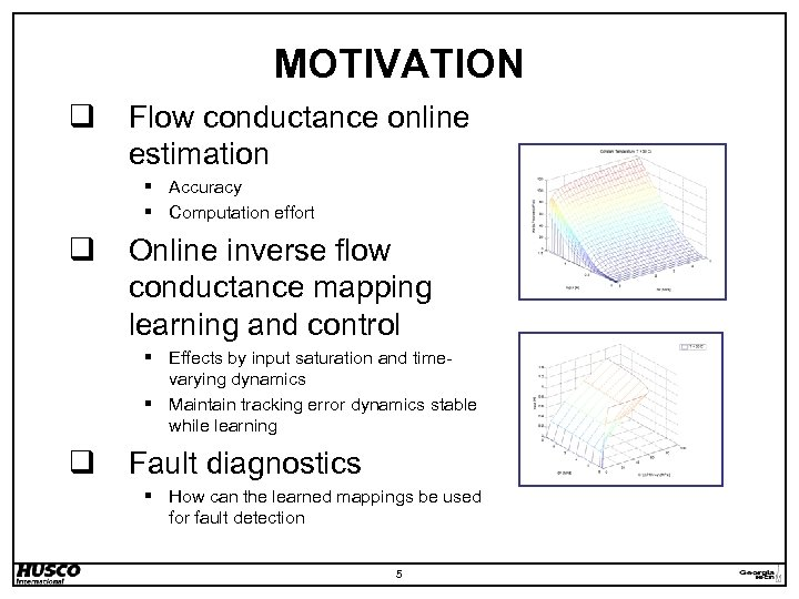 MOTIVATION q Flow conductance online estimation § Accuracy § Computation effort q Online inverse