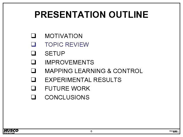 PRESENTATION OUTLINE q q q q MOTIVATION TOPIC REVIEW SETUP IMPROVEMENTS MAPPING LEARNING &