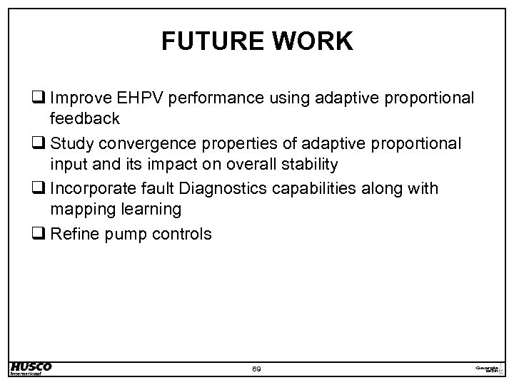 FUTURE WORK q Improve EHPV performance using adaptive proportional feedback q Study convergence properties