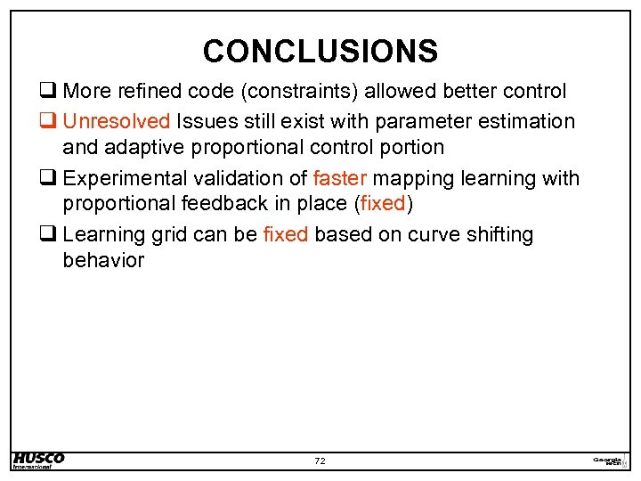 CONCLUSIONS q More refined code (constraints) allowed better control q Unresolved Issues still exist