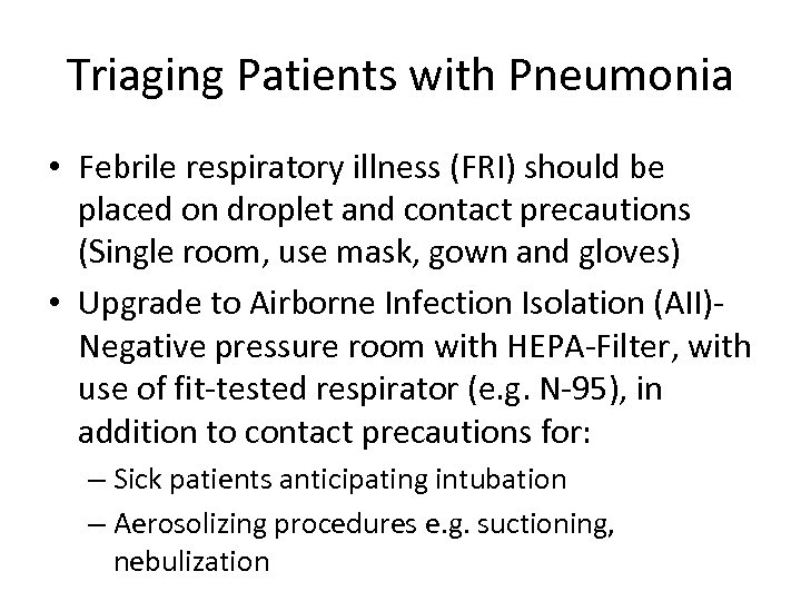 Triaging Patients with Pneumonia • Febrile respiratory illness (FRI) should be placed on droplet