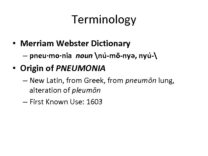 Terminology • Merriam Webster Dictionary – pneu·mo·nia noun nu -mō-nyə, nyu - • Origin