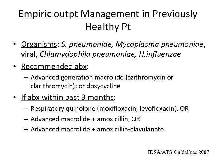 Empiric outpt Management in Previously Healthy Pt • Organisms: S. pneumoniae, Mycoplasma pneumoniae, viral,