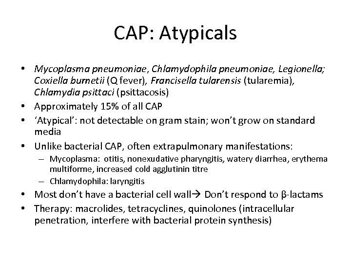 CAP: Atypicals • Mycoplasma pneumoniae, Chlamydophila pneumoniae, Legionella; Coxiella burnetii (Q fever), Francisella tularensis