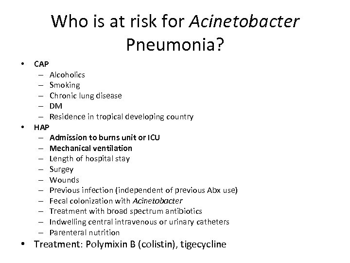 Who is at risk for Acinetobacter Pneumonia? • • CAP – Alcoholics – Smoking