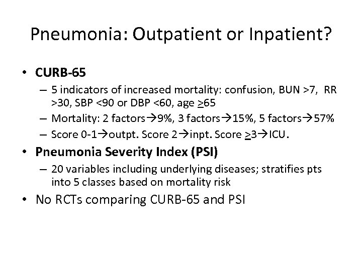 Pneumonia: Outpatient or Inpatient? • CURB-65 – 5 indicators of increased mortality: confusion, BUN