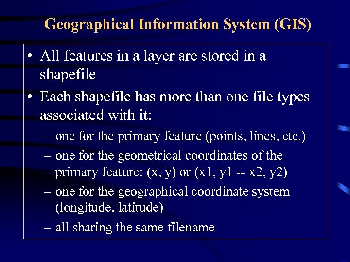 Geographical Information System (GIS) • All features in a layer are stored in a