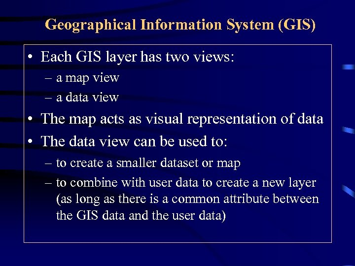 Geographical Information System (GIS) • Each GIS layer has two views: – a map