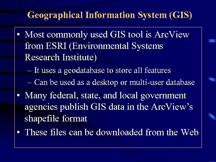Geographical Information System (GIS) • Most commonly used GIS tool is Arc. View from