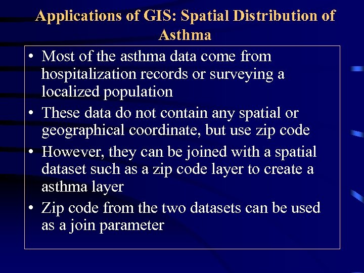 Applications of GIS: Spatial Distribution of Asthma • Most of the asthma data come