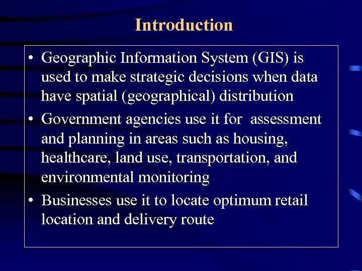 Introduction • Geographic Information System (GIS) is used to make strategic decisions when data