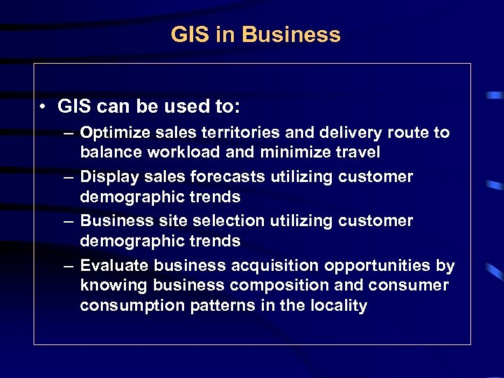 GIS in Business • GIS can be used to: – Optimize sales territories and