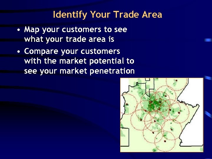 Identify Your Trade Area • Map your customers to see what your trade area
