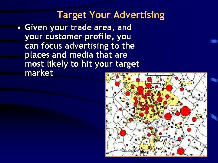 Target Your Advertising • Given your trade area, and your customer profile, you can