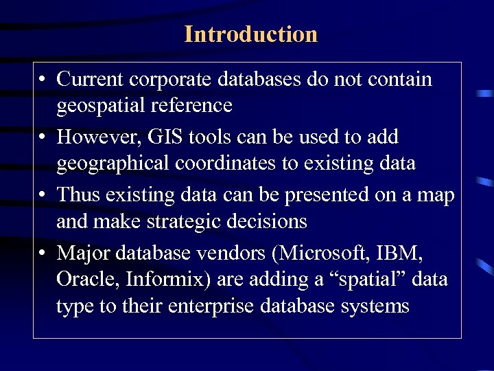 Introduction • Current corporate databases do not contain geospatial reference • However, GIS tools