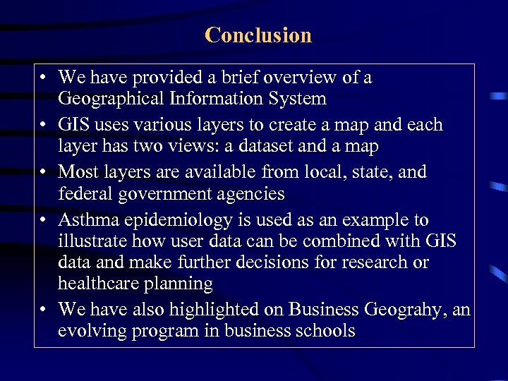 Conclusion • We have provided a brief overview of a Geographical Information System •
